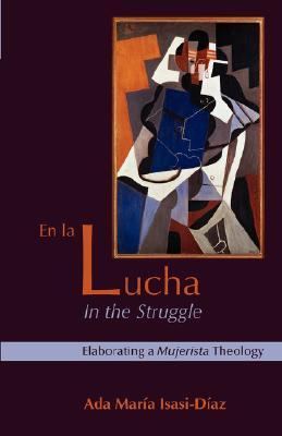 En La Lucha/In the Struggle: Elaborating a Mujerista Theology