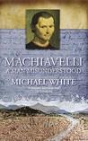 Machiavelli by Michael  White