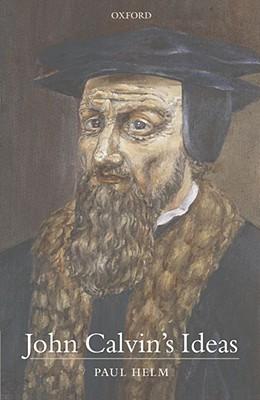 John Calvin's Ideas by Paul Helm