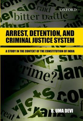 Arrest, Detention, and Criminal Justice System: A Study in the Context of the Constitution of India
