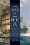 The Way of the Ship: America's Maritime History Reenvisoned, 1600-2000