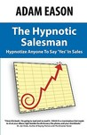 The Hypnotic Salesman: How to Hypnotize Anyone to Say 'Yes' in Sales