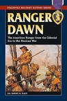 Ranger Dawn: The American Ranger from the Colonial Era to the Mexican War