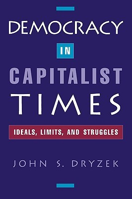Democracy In Capitalist Times: Ideals, Limits, And Struggles