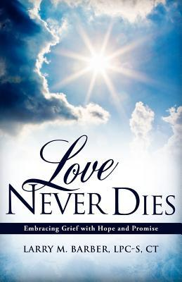 Love Never Dies: Embracing Grief With Hope and Promise