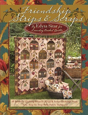 Friendship Strips Scraps 18 Beautiful Quilting Projects
