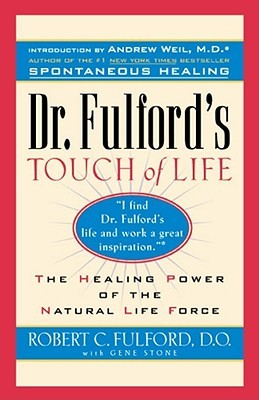 Dr. Fulford's Touch of Life: Aligning Body, Mind, and Spirit to Honor the Healer Within