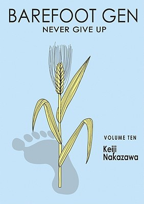 Barefoot Gen, Volume Ten: Never Give Up