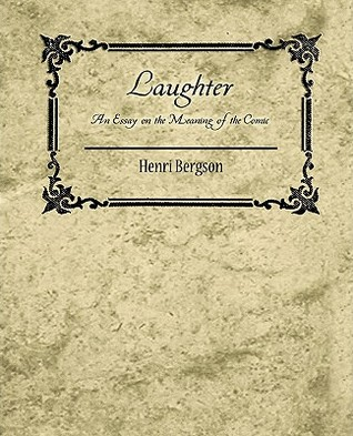 bergson essay Laughter, henri bergson's profound essay on the nature and source of laughter, grows out of his concern with the nineteenth century mechanization of life.