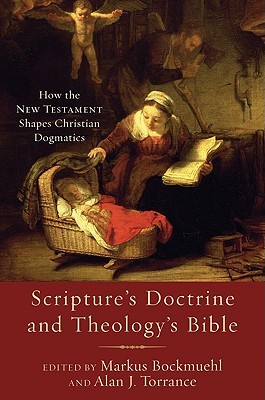 Scriptures Doctrine and Theologys Bible: How the New Testament Shapes Christian Dogmatics