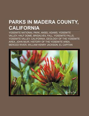Parks in Madera County, California: Yosemite National Park, Ansel Adams, Yosemite Valley, Half Dome, Bridalveil Fall, Yosemite Falls