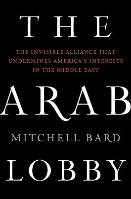 The Arab Lobby by Mitchell G. Bard