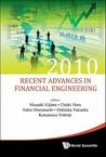 Recent Advances in Financial Engineering: Proceedings of the KIER-TMU International Workshop on Financial Engineering 2010