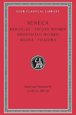 Tragedies, Volume I: Hercules. Trojan Women. Phoenician Women. Medea. Phaedra
