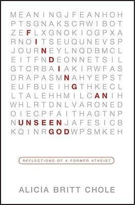 Finding an Unseen God by Alicia Britt Chole