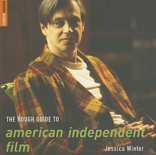 Ebook The Rough Guide to American Independent Film by Jessica Winter read!
