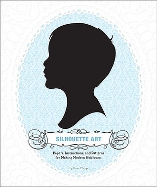 Silhouette Art: Papers, Instructions, and Patterns for Making Modern Heirlooms
