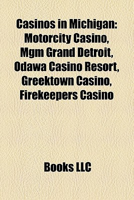 Casinos in Michigan: Motorcity Casino, MGM Grand Detroit, Odawa Casino Resort, Greektown Casino, Firekeepers Casino