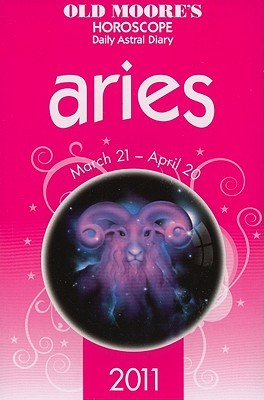 Old Moore's 2011 Horoscope and Astral Diary: Aries: March 21-April 20