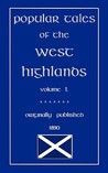 Popular Tales of the West Highlands, Volume 1