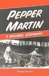 Pepper Martin: A Baseball Biography