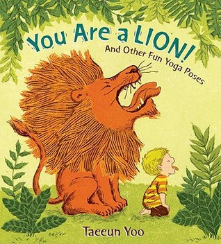 Ebook You Are a Lion! And Other Fun Yoga Poses by Taeeun Yoo read!