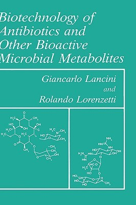 Biotechnology of Antibiotics and Other Bioactive Microbial Me... by Giancarlo Lancini