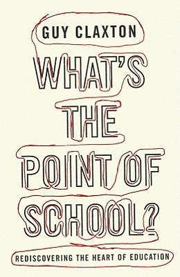 What's the Point of School? by Guy Claxton