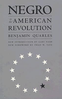The Negro in the American Revolution by Benjamin Arthur Quarles