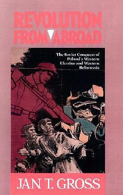 Revolution from Abroad: The Soviet Conquest of Poland's Western Ukraine and Western Belorussia - Expanded Edition