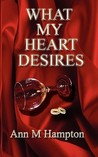 What My Heart Desires by Ann M. Hampton