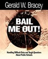 Bail Me Out! an Educator's Guide to Handling Difficult Data and Tough Questions about Public Schools