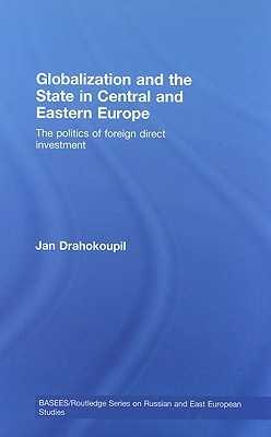 Globalization and the State in Central and Eastern Europe: The Politics of Foreign Direct Investment