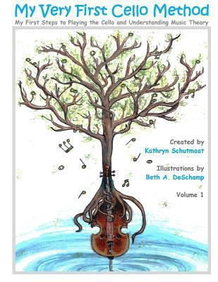 My Very First Cello Method: Vol. 1 My First Steps to Playing the Cello and Understanding Music Theory