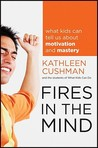 Fires in the Mind: What Kids Can Tell Us about Motivation and Mastery