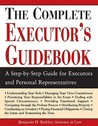 The Complete Executor's Guidebook: A Step-By-Step Guide for Executors and Perosnal Representatives