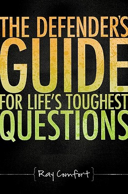 The Defender's Guide for Life's Toughest Questions by Ray Comfort