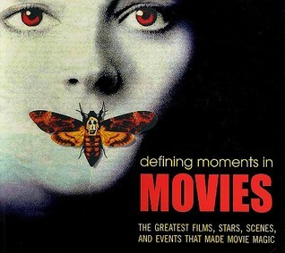 Defining Moments in Movies: The Greatest Films, Stars, Scenes and Events that Made Movie Magic