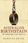 Australia's Birthstain: The Startling Legacy of the Convict Era. Babette Smith