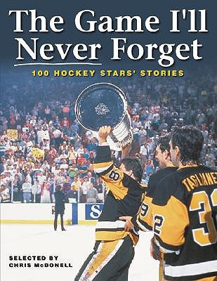 The Game I'll Never Forget: 100 Hockey Stars' Stories