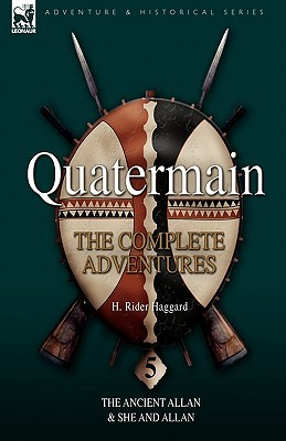 Quatermain: The Complete Adventures 5-The Ancient Allan & She and Allan