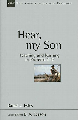 Hear, My Son: Teaching & Learning in Proverbs 1-9