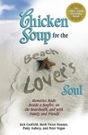 Chicken Soup for the Beach Lover's Soul: Memories Made Beside a Bonfire, on the Boardwalk and with Family and Friends