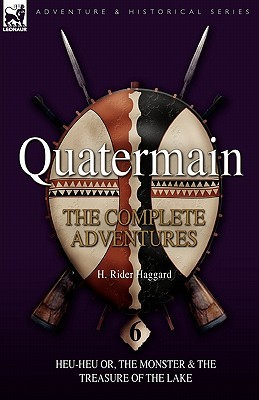 Quatermain: The Complete Adventures: 6-Heu-Heu Or, the Monster & the Treasure of the Lake