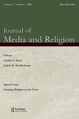 Framing Religion in the News: A Special Issue of the journal of Media and Religion (Journal of Media and Religion, Vol.2, Number 1)