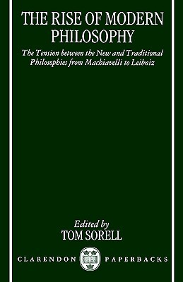 The Rise of Modern Philosophy: The Tension Between the New and Traditional Philosophies from Machiavelli to Leibniz