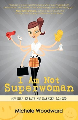 I Am Not Superwoman by Michele Woodward