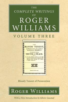 The Complete Writings of Roger Williams - Volume 3: Bloudy Tenent of Persecution