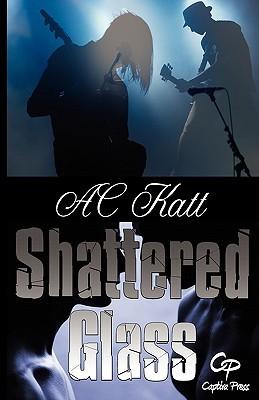 Shattered glass by A.C. Katt