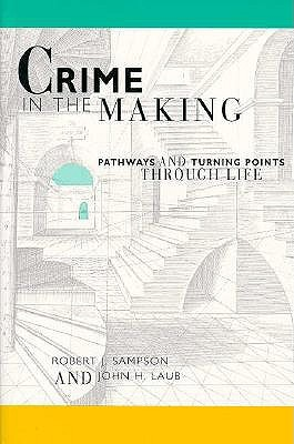 Crime in the Making: Pathways and Turning Points Through Life